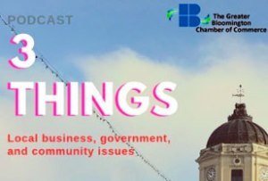 "Greater Bloomington Chamber of Commerce ""3 Things"" podcast"